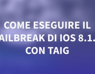 GUIDA: come eseguire il Jailbreak di iOS 8.1.2 su iPhone con TaiG – WINDOWS | VIDEO