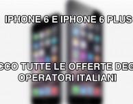 iPhone 6 e iPhone 6 Plus: ecco tutte le offerte degli operatori italiani