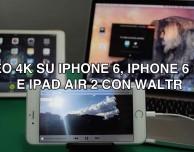 Con WALTR per Mac, possiamo trasferire su iPhone 6 e 6 Plus i video in 4K.. e riprodurli nativamente!
