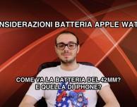 Apple Watch 42mm: come va la batteria? E quella di iPhone? [VIDEO]