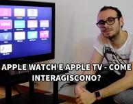Apple Watch e Apple TV: come interagiscono? [VIDEO]