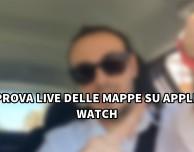 Prova live delle mappe su Apple Watch [VIDEO]