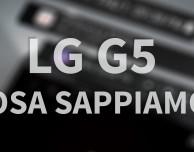 LG G5: tutto quello che sappiamo in attesa del lancio [VIDEO]