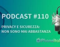 """""""Privacy e sicurezza: non sono mai abbastanza"""" – iPhoneItalia Podcast #110"""