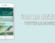 iOS 10 beta 1: tutte le novità provate in anteprima! – VIDEO