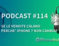 """""""Se le vendite sono in calo, perché iPhone 7 non cambia?"""" – iPhoneItalia Podcast #114"""