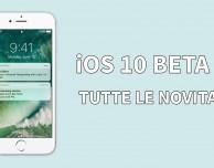 iOS 10 beta 3: ecco tutte le novità introdotte su iPhone!