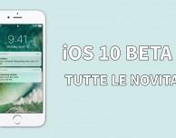 iOS 10 beta 4: ecco tutte le novità introdotte su iPhone!