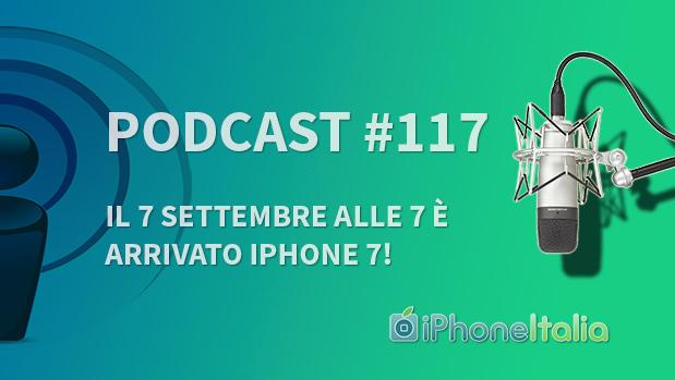 """""""Il 7 settembre alle 7 è arrivato iPhone 7!"""" – iPhoneItalia Podcast #117"""
