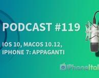 iOS 10, macOS 10.12, iPhone 7: APPAGANTI! – iPhoneItalia Podcast #119