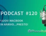 Nuovi MacBook in arrivo…presto! – iPhoneItalia Podcast #120