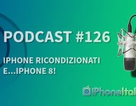 iPhone ricondizionati e…iPhone 8! – iPhoneItalia Podcast #126