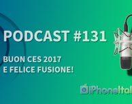 Buon CES 2017 e felice fusione! – iPhoneItalia Podcast #132