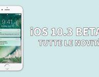 iOS 10.3 Beta 1 disponibile: ecco tutte le novità introdotte! – VIDEO