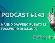 Hanno davvero rubato le password di iCloud? – iPhoneItalia Podcast #143