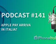 Apple Pay arriva in Italia? – iPhoneItalia Podcast #141