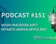 Nuovi MacBook Air?! Intanto arriva Apple Pay! – iPhoneItalia Podcast #151