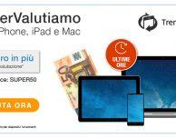 ULTIME ORE di SuperValutazione: TrenDevice acquista il vostro iPhone, iPad e Mac regalandovi 50€ in più. Fino alle 23:59 di oggi 31 Luglio!