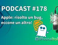 Apple: risolto un bug, eccone un altro! – iPhoneItalia Podcast #178