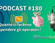 Quanto ci faranno spendere gli operatori? – iPhoneItalia Podcast #180