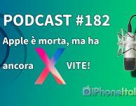 Apple è morta, ma ha ancora X VITE! – iPhoneItalia Podcast #182