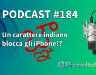 Un carattere indiano blocca gli iPhone?! – iPhoneItalia Podcast #184