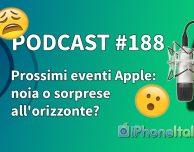 Prossimi eventi Apple: noia o sorprese all'orizzonte? – iPhoneItalia Podcast #188