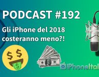Gli iPhone del 2018 costeranno meno?! – iPhoneItalia Podcast #192