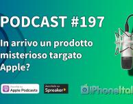 In arrivo un prodotto misterioso targato Apple? – iPhoneItalia Podcast #197