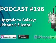 Upgrade to Galaxy: iPhone 6 è lento! – iPhoneItalia Podcast #196