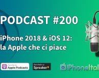 iPhone 2018 & iOS 12: la Apple che ci piace – iPhoneItalia Podcast #200
