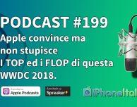 WWDC 2018: Apple convince, non stupisce. Top e Flop dell'evento – iPhoneItalia Podcast #199