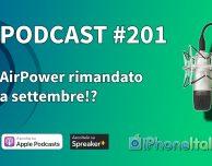 AirPower rimandato a settembre!? – iPhoneItalia Podcast #201