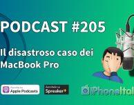 Il disastroso caso dei MacBook Pro – iPhoneItalia Podcast #205