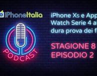 iPhone XS e Apple Watch Serie 4 alla dura prova dei fatti – iPhoneItalia Podcast S08E02