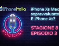 iPhone Xs Max è sopravvalutato? E iPhone Xs? – iPhoneItalia Podcast S08E03