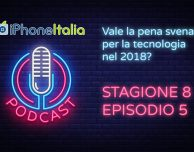 Vale la pena svenarsi per la tecnologia nel 2018? – iPhoneItalia Podcast S08E05
