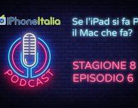 Se l'iPad si fa Pro il Mac che fa?- iPhoneItalia Podcast S08E06