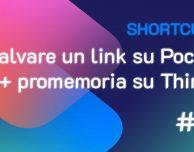 Shortcuts #19: Salvare un link su Pocket + promemoria su Things