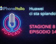 Huawei ci sta spiando? – iPhoneItalia Podcast S08E14