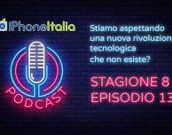 Stiamo aspettando una nuova rivoluzione tecnologica che non esiste? – iPhoneItalia Podcast S08E13