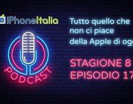 Tutto quello che non ci piace della Apple di oggi – iPhoneItalia Podcast S08E17
