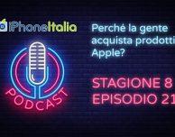 Perché la gente acquista prodotti Apple? – iPhoneItalia Podcast S08E21