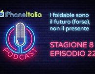 I foldable sono il futuro (forse), non il presente – iPhoneItalia Podcast S08E22
