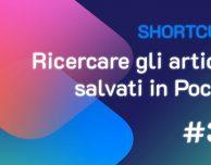 Shortcuts #34: Ricercare gli articoli salvati in Pocket