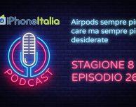 Airpods sempre più care ma sempre più desiderate – iPhoneItalia Podcast S08E26