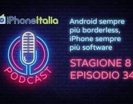 Android sempre più borderless, iPhone sempre più software – iPhoneItalia Podcast S08E34