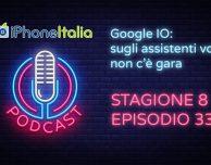Google I/O: sugli assistenti vocali non c'è gara – iPhoneItalia Podcast S08E33