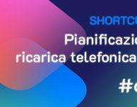 Shortcuts #69: Pianificazione ricarica telefonica v2
