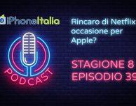 Rincaro di Netflix: occasione per Apple? – iPhoneItalia Podcast S08E39